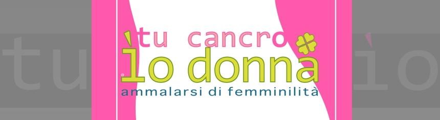Tu cancro Io Donna. Ammalarsi di femminilità